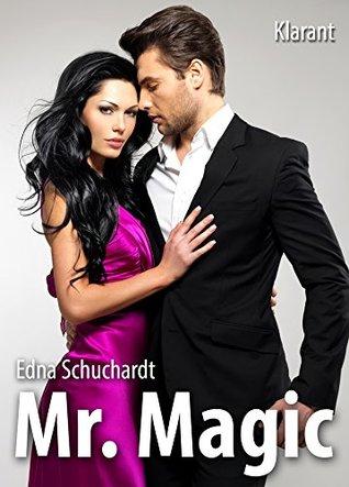 Mr Magic! Turbulenter, witziger Liebesroman - Liebe, Sex und Leidenschaft... Edna Schuchardt