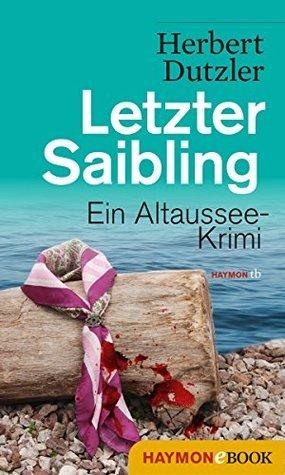 Letzter Saibling: Ein Altaussee-Krimi Herbert Dutzler