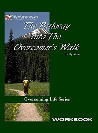 The Pathway Into The Overcomers Walk: (Overcoming Life Series - Book 9)  by  Betty Miller