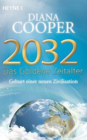2032 - Das Goldene Zeitalter: Geburt einer neuen Zivilisation Diana Cooper