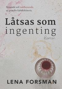 Låtsas som ingenting  by  Lena Forsman