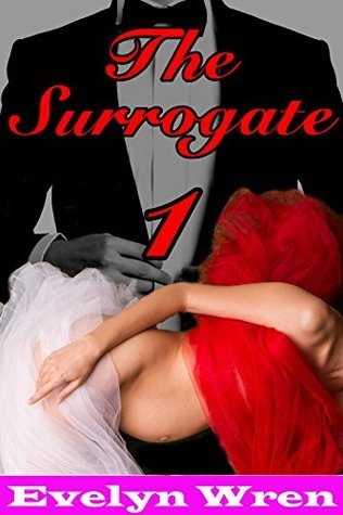 The Surrogate Part 1: Taboo Billionaire Pregnancy Erotica Evelyn Wren