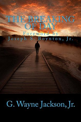 The Breaking of Day  by  G. Wayne Jackson Jr.