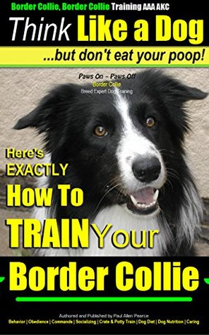 Beagle, Beagle Training AAA Akc: Think Like a Dog, But Dont Eat Your Poop! - Beagle Breed Expert Training -: Heres Exactly How to Train Your Beagle Paul Allen Pearce