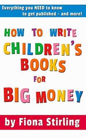 How to Write Childrens Books for BIG money!  by  Fiona Stirling