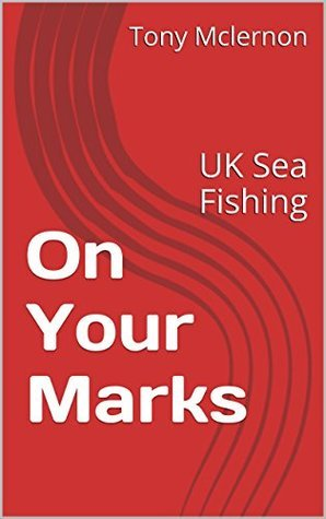 On Your Marks: UK Sea Fishing  by  Tony Mclernon