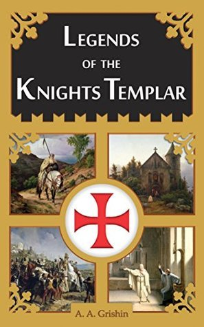 Legends of the Knights Templar A.A. Grishin