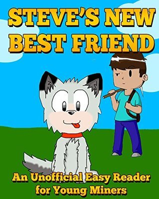 Steves New Best Friend: An Unofficial Easy Reader for Young Miners  by  Griffin Mosley