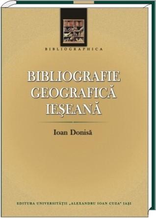 Bibliografie geografică ieşeană  by  Ioan Donisă