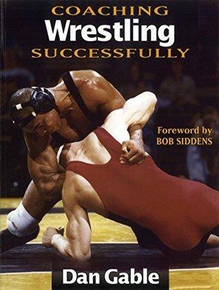 Coaching Wrestling Successfully (Coaching Successfully Series) Dan Gable