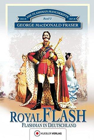 Royal Flash: Flashman in Deutschland  by  George MacDonald Fraser