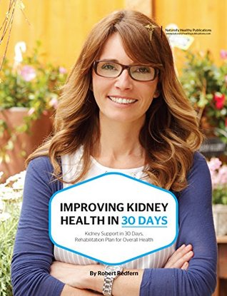 Improving Kidney Health in 30 Days: Kidney Support in 30 Days, Rehabilitation Plan For Overall Health  by  ROBERT REDFERN