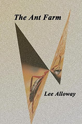 The Ant Farm: Introspection, Refraction & Farewells  by  Lee Alloway