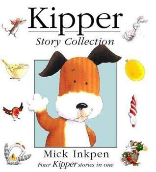 Kipper Story Collection: Four Kipper Stories in One Mick Inkpen