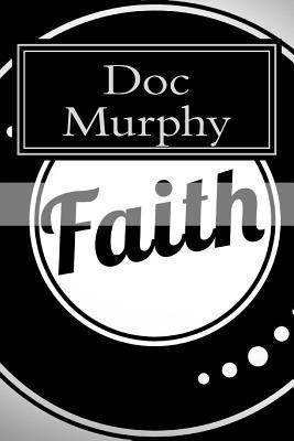 Faith: The Lifestyle of Every Christ Follower  by  Doc Murphy