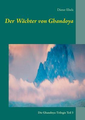 Der Wächter von Ghandoya: Die Ghandoya-Trilogie Teil 3  by  Dieter Ebels