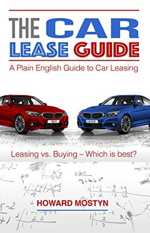 THE Car Lease Guide: A Plain English Guide to Car Leasing Howard Mostyn