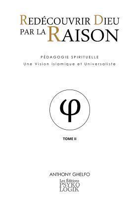 Redecouvrir Dieu Par La Raison - Tome II - La Philosophie  by  Anthony Ghelfo