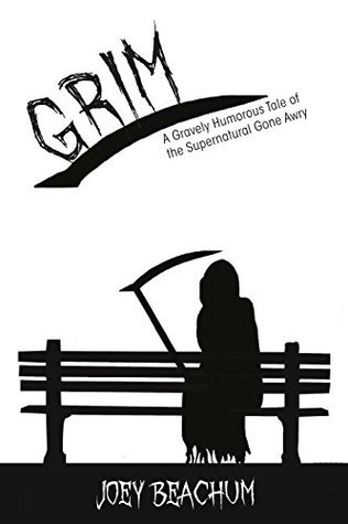 Grim: A Gravely Humorous Tale of the Supernatural Gone Awry  by  Joey Beachum
