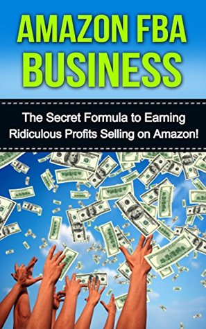Amazon FBA Business: The Secret Formula to Making Ridiculous Profits Selling on Amazon FBA Craig Porslin
