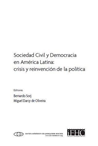Sociedad civil y democracia en América Latina: crisis y reinvención de la política  by  Bernardo Sorj