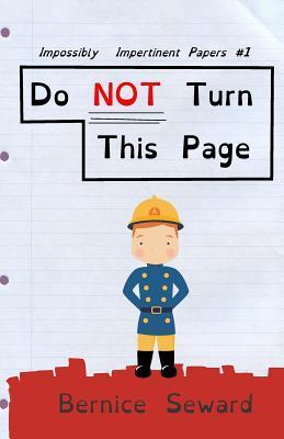 Do NOT Turn This Page (Impossibly Impertinent Pages, #1)  by  Bernice Seward