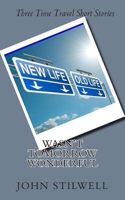 Wasnt Tomorrow Wonderful John Stilwell