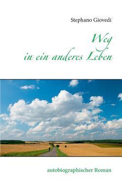 Weg in ein anderes Leben: autobiographischer Roman  by  Stephano Giovedi