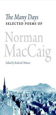 The Many Days: Selected Poems of Norman MacCaig MacCaig Norman Watson Roderick