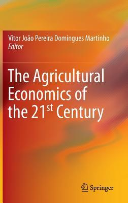 The Agricultural Economics of the 21st Century  by  Vitor Martinho