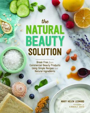 Natural Beauty Reset: How to Break Free from Commercial Beauty Products Using Simple Recipes & Natural Ingredients Mary Helen Leonard