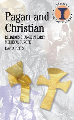 Pagan and Christian: Religious Change in Early Medieval Europe  by  David Petts