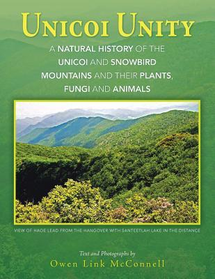 Unicoi Unity: A Natural History of the Unicoi and Snowbird Mountains and Their Plants, Fungi, and Animals Owen Link McConnell