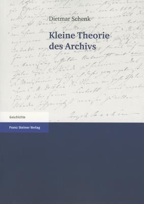 Kleine Theorie Des Archivs Dietmar Schenk
