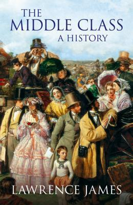 The Middle Class: A History Lawrence James