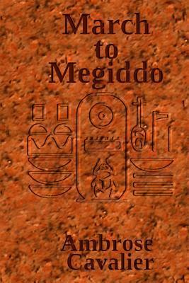 March to Megiddo: An Adventure in Ancient Egypt  by  Ambrose Cavalier