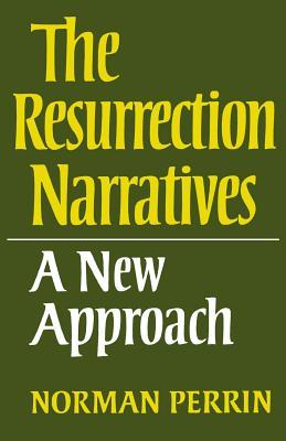 The Resurrection Narratives: A New Approach  by  Norman Perrin