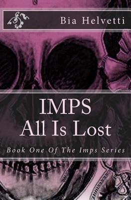 Imps: All Is Lost 2nd Edition  by  Bia Helvetti
