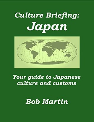 Culture Briefing Japan: Your guide to Japanese culture and customs Bob Martin