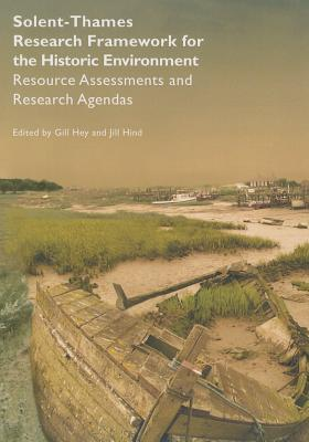 Solent-Thames: Research Framework for the Historic Environment: Resource Assessments and Research Agendas  by  Gill Hey
