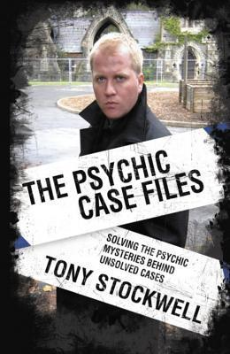 Psychic Case Files: Solving the Psychic Mysteries Behind Unsolved Cases  by  Tony Stockwell