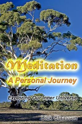Meditation: A Personal Journey: Exploring Our Inner Universe  by  Dick Claassen