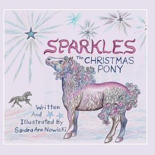 Sparkles the Christmas Pony  by  Sandra Ann Nowicki