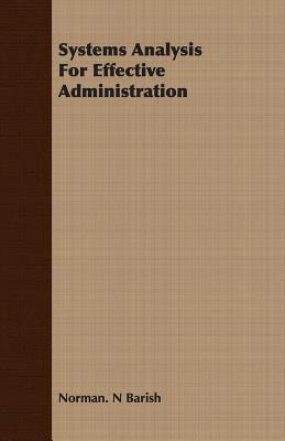 Systems Analysis for Effective Administration  by  Norman N. Barish