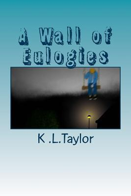 A Wall of Eulogies  by  K.L.Taylor