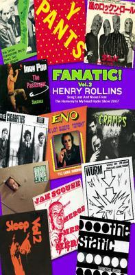 Fanatic Vol. 3: Song Lists and Notes from the Harmony in My Head Radio Show 2007  by  Henry Rollins