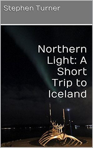 Northern Light: A Short Trip to Iceland  by  Stephen Turner