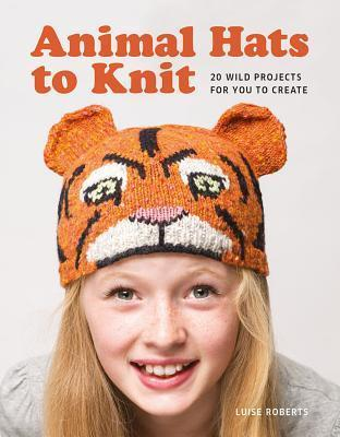 Animal Hats to Knit  by  Luise Roberts