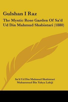 Gulshan I Raz: The Mystic Rose Garden of Sad Ud Din Mahmud Shabistari (1880)  by  Mahmud Shabistari