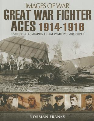 Great War Fighter Aces 1914-1916 Norman Franks